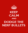 KEEP CALM AND DODGE THE NERF BULLETS - Personalised Poster A4 size