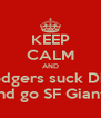 KEEP CALM AND Dodgers suck Dick and go SF Giants - Personalised Poster A4 size