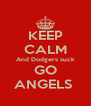 KEEP CALM And Dodgers suck GO ANGELS  - Personalised Poster A4 size