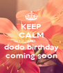 KEEP CALM AND dodo birthday coming soon - Personalised Poster A4 size