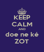 KEEP CALM AND doe ne ké ZOT - Personalised Poster A4 size