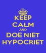 KEEP CALM AND DOE NIET HYPOCRIET - Personalised Poster A4 size