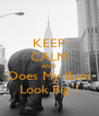 KEEP CALM AND Does My Bum Look Big ? - Personalised Poster A4 size