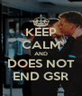 KEEP CALM AND DOES NOT END GSR - Personalised Poster A4 size