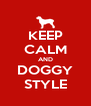 KEEP CALM AND DOGGY STYLE - Personalised Poster A4 size
