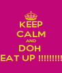 KEEP CALM AND DOH  BEAT UP !!!!!!!!!!! - Personalised Poster A4 size