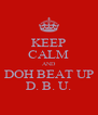 KEEP CALM AND DOH BEAT UP D. B. U. - Personalised Poster A4 size