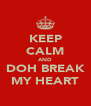 KEEP CALM AND DOH BREAK MY HEART - Personalised Poster A4 size