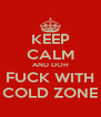 KEEP CALM AND DOH FUCK WITH COLD ZONE - Personalised Poster A4 size