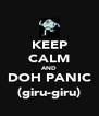 KEEP CALM AND DOH PANIC (giru-giru) - Personalised Poster A4 size