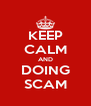 KEEP CALM AND DOING SCAM - Personalised Poster A4 size