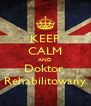 KEEP CALM AND Doktor  Rehabilitowany - Personalised Poster A4 size