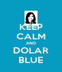 KEEP CALM AND DOLAR BLUE - Personalised Poster A4 size