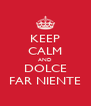 KEEP CALM AND DOLCE FAR NIENTE - Personalised Poster A4 size