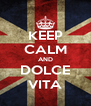 KEEP CALM AND DOLCE VITA - Personalised Poster A4 size