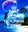 KEEP CALM AND DOLPHIN ON - Personalised Poster A4 size