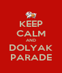 KEEP CALM AND DOLYAK PARADE - Personalised Poster A4 size