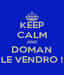 KEEP CALM AND DOMAN LE VENDRO ! - Personalised Poster A4 size