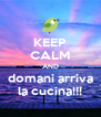 KEEP CALM AND domani arriva la cucina!!! - Personalised Poster A4 size