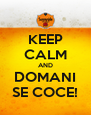 KEEP CALM AND DOMANI SE COCE! - Personalised Poster A4 size