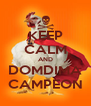 KEEP CALM AND DOMDIMA CAMPEON - Personalised Poster A4 size