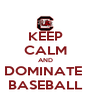 KEEP CALM AND DOMINATE  BASEBALL - Personalised Poster A4 size