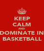 KEEP CALM AND DOMINATE IN BASKETBALL - Personalised Poster A4 size
