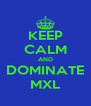 KEEP CALM AND DOMINATE MXL - Personalised Poster A4 size