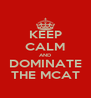 KEEP CALM AND DOMINATE THE MCAT - Personalised Poster A4 size