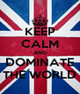 KEEP CALM AND DOMINATE THE WORLD - Personalised Poster A4 size