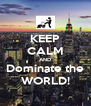 KEEP CALM AND Dominate the WORLD! - Personalised Poster A4 size