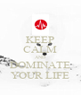 KEEP CALM AND DOMINATE YOUR LIFE - Personalised Poster A4 size