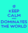 KEEP CALM AND DOMINATES THE WORLD - Personalised Poster A4 size