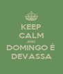 KEEP CALM AND DOMINGO É  DEVASSA - Personalised Poster A4 size