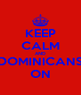 KEEP CALM AND DOMINICANS ON - Personalised Poster A4 size