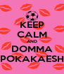 KEEP CALM AND DOMMA POKAKAESH - Personalised Poster A4 size