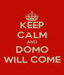 KEEP CALM AND DOMO WILL COME - Personalised Poster A4 size