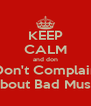 KEEP CALM and don Don't Complain About Bad Music - Personalised Poster A4 size
