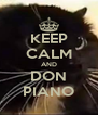 KEEP CALM AND DON PIANO - Personalised Poster A4 size