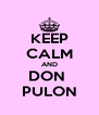 KEEP CALM AND DON  PULON - Personalised Poster A4 size