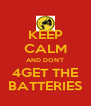 KEEP CALM AND DON'T 4GET THE BATTERIES - Personalised Poster A4 size