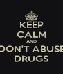 KEEP CALM AND DON'T ABUSE DRUGS - Personalised Poster A4 size