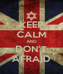 KEEP CALM AND DON'T AFRAID - Personalised Poster A4 size