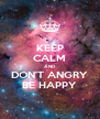 KEEP CALM AND DON'T ANGRY BE HAPPY - Personalised Poster A4 size