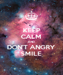 KEEP CALM AND DON'T ANGRY SMILE - Personalised Poster A4 size