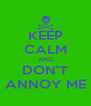 KEEP CALM AND DON'T ANNOY ME - Personalised Poster A4 size