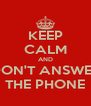KEEP CALM AND DON'T ANSWER THE PHONE - Personalised Poster A4 size