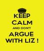 KEEP CALM AND DON'T ARGUE  WITH LIZ ! - Personalised Poster A4 size