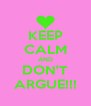 KEEP CALM AND DON'T ARGUE!!! - Personalised Poster A4 size