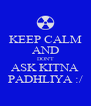 KEEP CALM AND DON'T ASK KITNA PADHLIYA :/ - Personalised Poster A4 size
